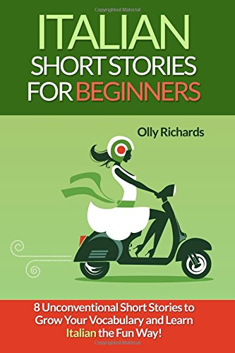 9781522740834: Italian Short Stories For Beginners: 8 Unconventional Short Stories to Grow Your Vocabulary and Learn Italian the Fun Way!