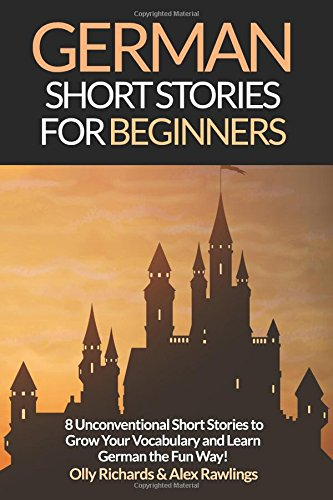 9781522741046: German Short Stories For Beginners: 8 Unconventional Short Stories to Grow Your Vocabulary and Learn German the Fun Way! (Volume 1) (German Edition)