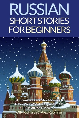 9781522741145: Russian Short Stories For Beginners: 8 Unconventional Short Stories to Grow Your Vocabulary and Learn Russian the Fun Way! (Volume 1) (English and Russian Edition)