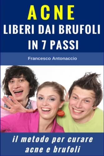9781522741312: Acne liberi dai brufoli in 7 passi: Il metodo per curare acne e brufoli (Italian Edition)