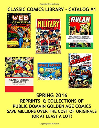 9781522741640: Classic Comics Library - Catalog #1: Winter 2016 -- Reprint and Collections Of Public Domain Comics -- Save Millions Over the Cost of Originals (or at least a lot)!