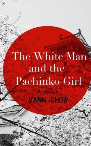 9781522742678: The White Man and the Pachinko Girl: A Novel (Tokyo Faces) (Volume 1)