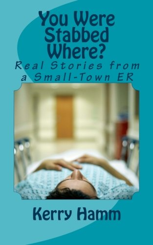 9781522742869: You Were Stabbed Where?: Real Stories from a Small-Town ER