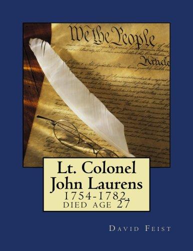 Lt. Colonel John Laurens: 1754-1782, died age: David Feist
