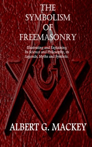 9781522744252: The Symbolism of Freemasonry: Illustrating and Explaining Its Science and Philosophy, its Legends, Myths and Symbols.