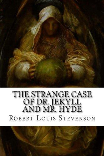 The Strange Case of Dr. Jekyll and Mr. Hyde: Stevenson, Robert Louis