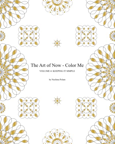 9781522745808: The Art of Now - Color Me: Volume 4 - Keeping it simple: Coloring book with simple mandalas to relax and experience the joy of coloring and doodling
