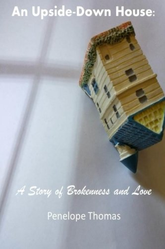 9781522746119: An Upside-Down House:: A Story of Brokenness and Love