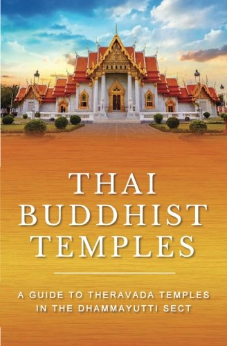 9781522746355: Thai Buddhist Temples: A Guide to Theravada Temples in the Dhammayutti Sect
