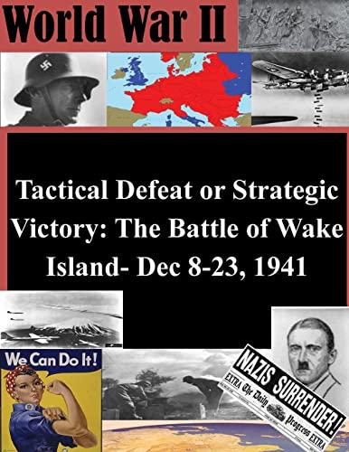 9781522746478: Tactical Defeat or Strategic Victory: The Battle of Wake Island- Dec 8-23, 1941 (World War II)