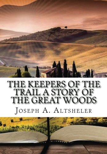 9781522746584: The Keepers of the Trail A Story of the Great Woods