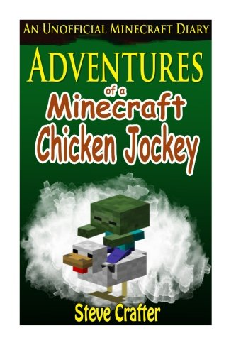 9781522746744: Adventures Of A Chicken Jockey: An Unofficial Minecraft Chicken Jockey Diary (Unofficial Minecraft Diaries By Steve Crafter) (Volume 5)