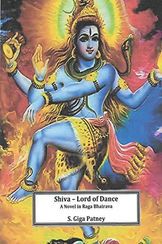 9781522746782: Shiva - Lord of Dance: A Novel in Raga Bhairava (The Shiv-Shivani Trilogy) (Volume 1)
