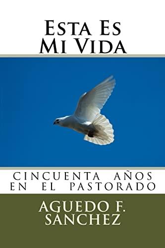 9781522747000: Esta Es Mi Vida: La Vida de Aguedo Sanchez (Spanish Edition)