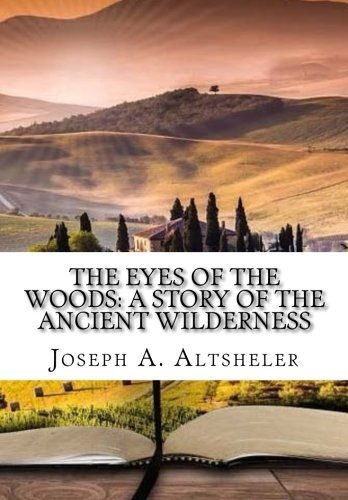 9781522747161: The Eyes of the Woods: A Story of the Ancient Wilderness