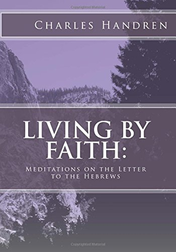 9781522747338: Living by Faith: Meditations on the Letter to the Hebrews