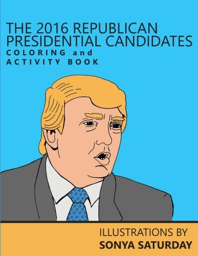 9781522747703: The 2016 Republican Presidential Candidates Coloring and Activity Book