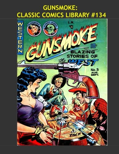 9781522747871: Gunsmoke: Classic Comics Library #134: Blazing Stories Of The West - Over 500 Pages - All 16 Issues - All Stories - No Ads