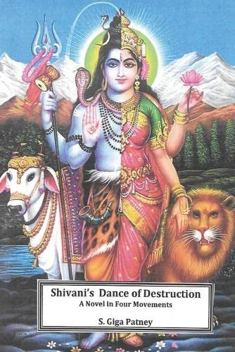 9781522748441: Shivani's Dance of Destruction: A Novel in Four Movements (The Shiv-Shivani Trilogy) (Volume 3) (The Shiv-Shivani Tilogy)