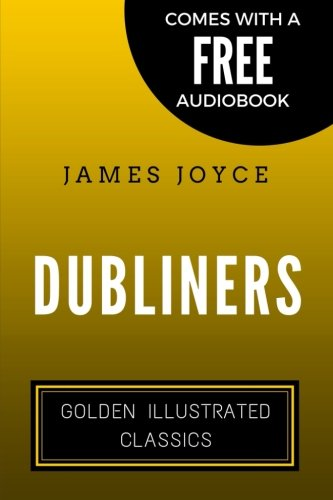 9781522749356: Dubliners: Golden Illustrated Classics (Comes with a Free Audiobook)