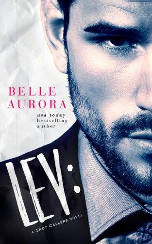 Lev: a Shot Callers novel (Volume 1): Belle Aurora