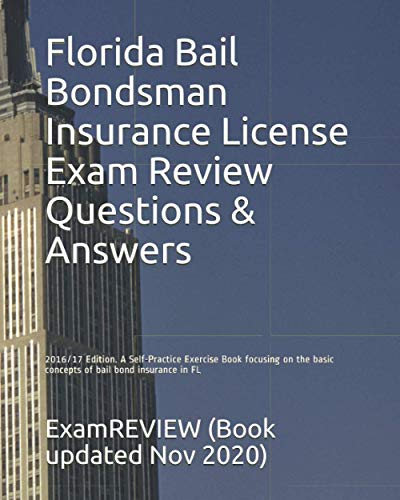 9781522751038: Florida Bail Bondsman Insurance License Exam Review Questions & Answers 2016/17 Edition: A Self-Practice Exercise Book focusing on the basic concepts of bail bond insurance in FL