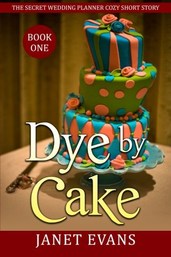 9781522752042: Dye by Cake: (The Secret Wedding Planner Cozy Short Story Mystery Series - Book One )