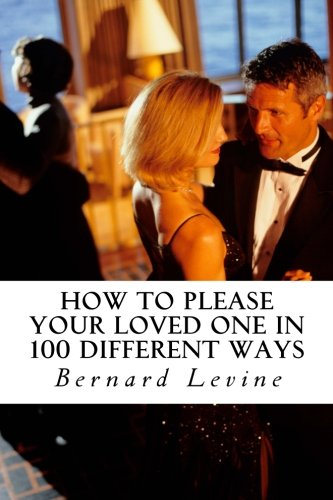 9781522752158: How to please your loved one ( in 100 different ways ): The magic of romantic love