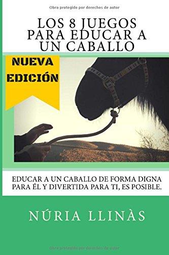 9781522752196: Los 8 Juegos para EDUCAR a un CABALLO: La doma del caballo no está reñida con la diversión y el respeto mutuo (Spanish Edition)
