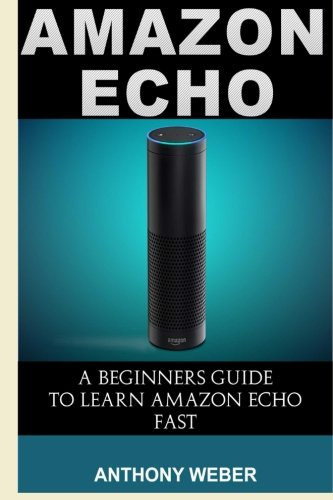 9781522752783: Amazon Echo: 3 in 1. Amazon Echo, Amazon Prime and Kindle Lending Library. The Ultimate Guide to Amazon Echo and Getting All Benefits from Amazon ... (amazon student prime membership) (Volume 2)