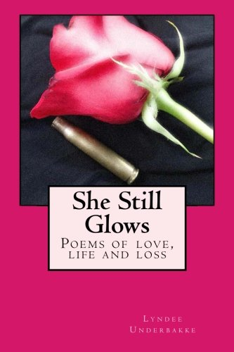 9781522752912: She Still Glows: Poems of love, life and loss