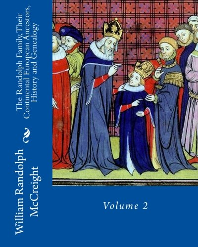 9781522753650: The Randolph Family, Their Continental European Ancestors, History and Genealogy: Volume 2