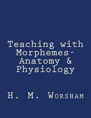 9781522755814: Teaching with Morphemes-Anatomy & Physiology