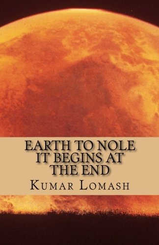 9781522756019: Earth To Nole: It begins at the end (Volume 1)