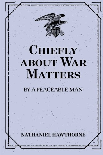 9781522756316: Chiefly about War Matters: By a Peaceable Man