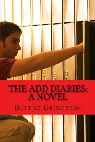 9781522757931: The ADD Diaries: A Novel About One Boy's Journey with ADHD