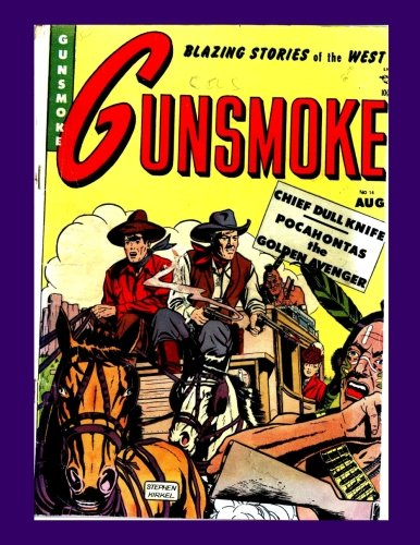 9781522758167: Gunsmoke #14: Blazing Hero of The West - Get All 16 Golden Age Western Comic Action Issues - All Stories - No Ads