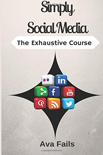9781522758464: Simply Social Media: The Exhaustive Course