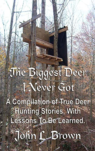 9781522758518: The Biggest Deer I Never Got: A Compilation of True Deer Hunting Stories, With Lessons To Be Learned.