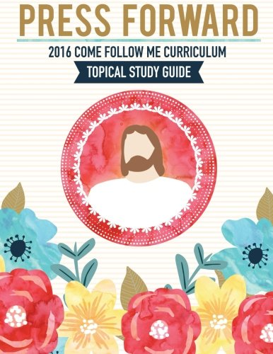 9781522760771: Press Forward 2016 Come Follow Me Curriculum Topical Study Guide