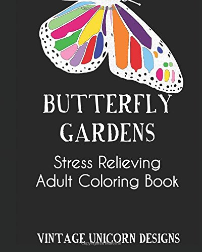 9781522762409: Butterfly Garden: A Stress Relieving Adult Coloring Book Filled with Butterflies and Flower Patterns: Stress Relieving Coloring Book For Adults (Vintage Unicorn Designs Adult Coloring Books)