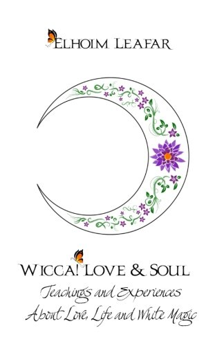 9781522763147: Wicca! Love & Soul: Teachings and Experiences About Love, Life and White Magic