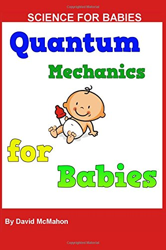 9781522763956: Quantum Mechanics for Babies: Physics for Babies (Science for Babies) (Volume 4)