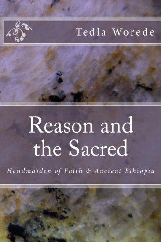 9781522764076: Reason and the Sacred: Handmaiden of Faith & Ancient Ethiopia