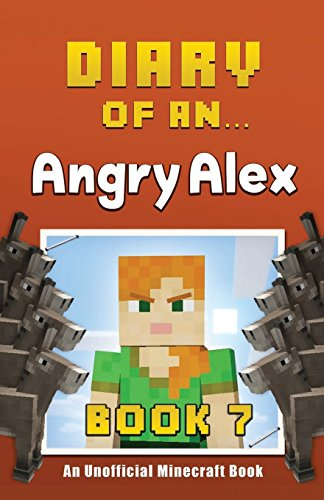 9781522764243: Diary of an Angry Alex: Book 7 [An Unofficial Minecraft Book]: Volume 7
