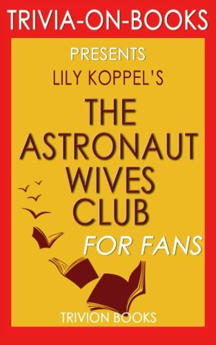 9781522765134: Trivia: The Astronaut Wives Club: By Lily Koppel (Trivia-On-Books): A True Story