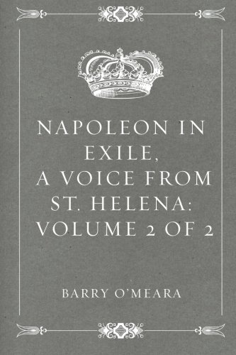 9781522765608: Napoleon in Exile, a Voice from St. Helena: Volume 2 of 2