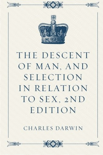 9781522766148: The Descent of Man, and Selection in Relation to Sex, 2nd Edition