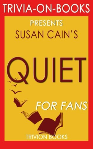 9781522766230: Trivia: Quiet: By Susan Cain (Trivia-On-Books): The Power of Introverts in a World That Can't Stop Talking