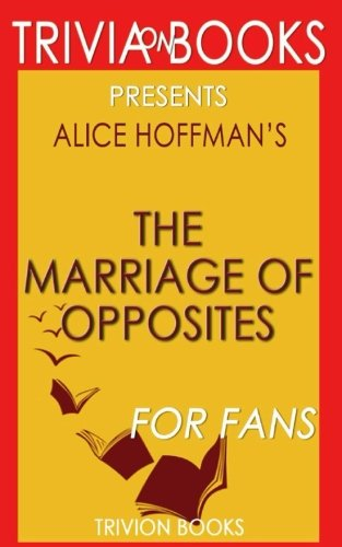 9781522766728: Trivia: The Marriage of Opposites by Alice Hoffman (Trivia-On-Books)